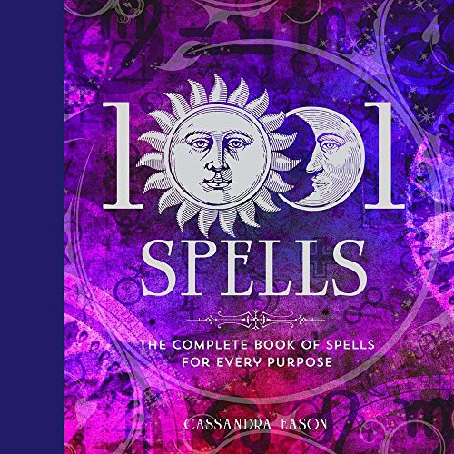1001 Spells The Complete Book of Spells for Every Purpose