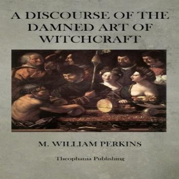 A Discourse of the Damned Art of Witchcraft