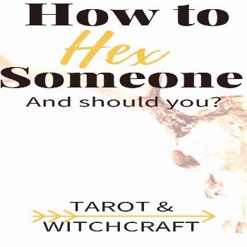 How to Hex Someone - Tarot & Witchcraft