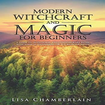 Modern Witchcraft and Magic for Beginners: A Guide to