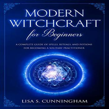 Modern Witchcraft for Beginners: A Complete Guide of Spells,