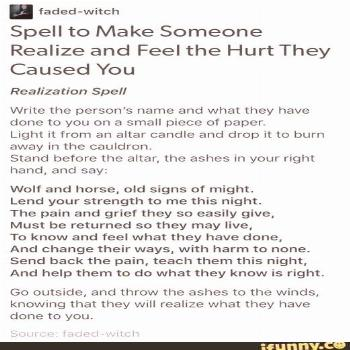 Spell to make someone realize and feel the hurt they caused you Spell to make someone realize the h