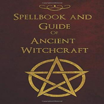 Spellbook and Guide of Ancient Witchcraft Spells, Charms,