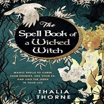 The Spell Book of a Wicked Witch: Magic Spells To Curse Your