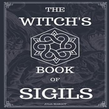 The Witch's Book of Sigils: Modern Witchcraft Handbook For