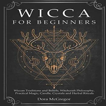 Wicca for Beginners: Wiccan Traditions and Beliefs,