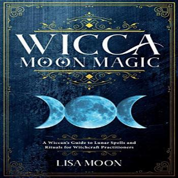 Wicca Moon Magic: A Wiccan's Guide to Lunar Spells and