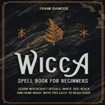 Wicca Spell Book for Beginners: Learn Witchcraft Rituals,
