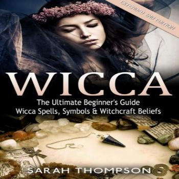 Wicca: The Ultimate Beginner's Guide to Learning Spells &