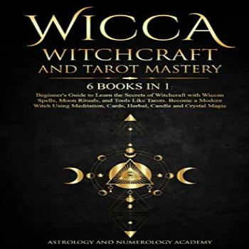 Wicca Witchcraft and Tarot Mastery: 6 Books in 1: Beginner's