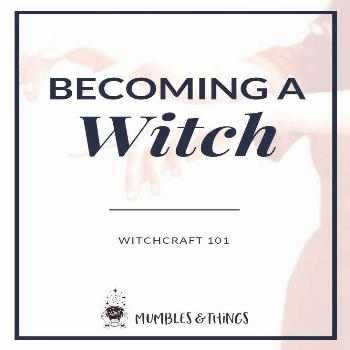 Witchcraft 101: Becoming a Witch