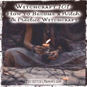 Witchcraft 101: How to Become a Witch & Practice Witchcraft