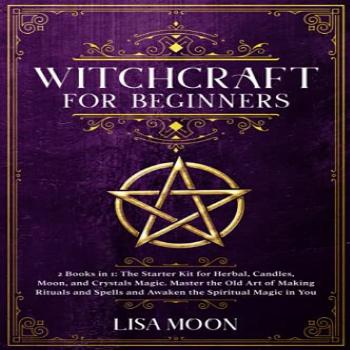 Witchcraft for Beginners: 2 Books in 1: The Starter Kit for