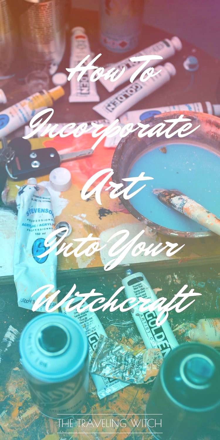 How To Incorporate Art Into Your Witchcraft — The Traveling Witch