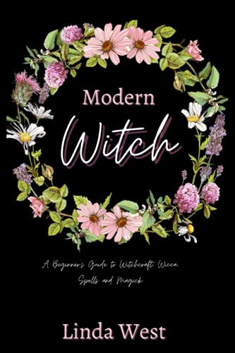 Modern Witch A Beginners Guide To Witchcraft, Wicca,