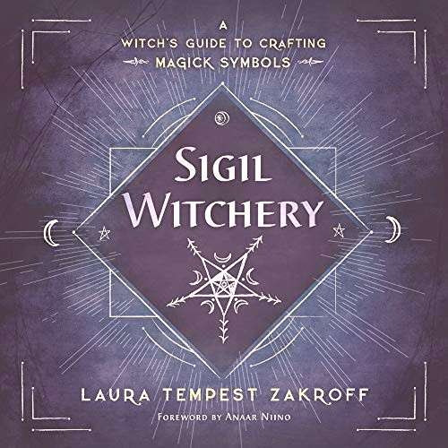 Sigil Witchery A Witchs Guide to Crafting Magick Symbols