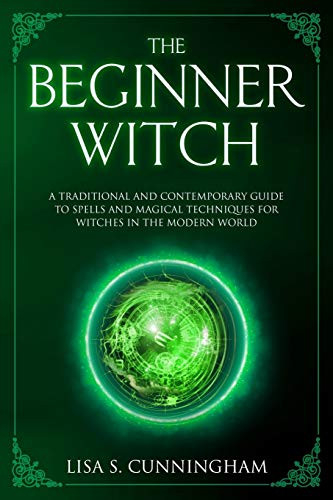 The Beginner Witch A Traditional and Contemporary Guide to