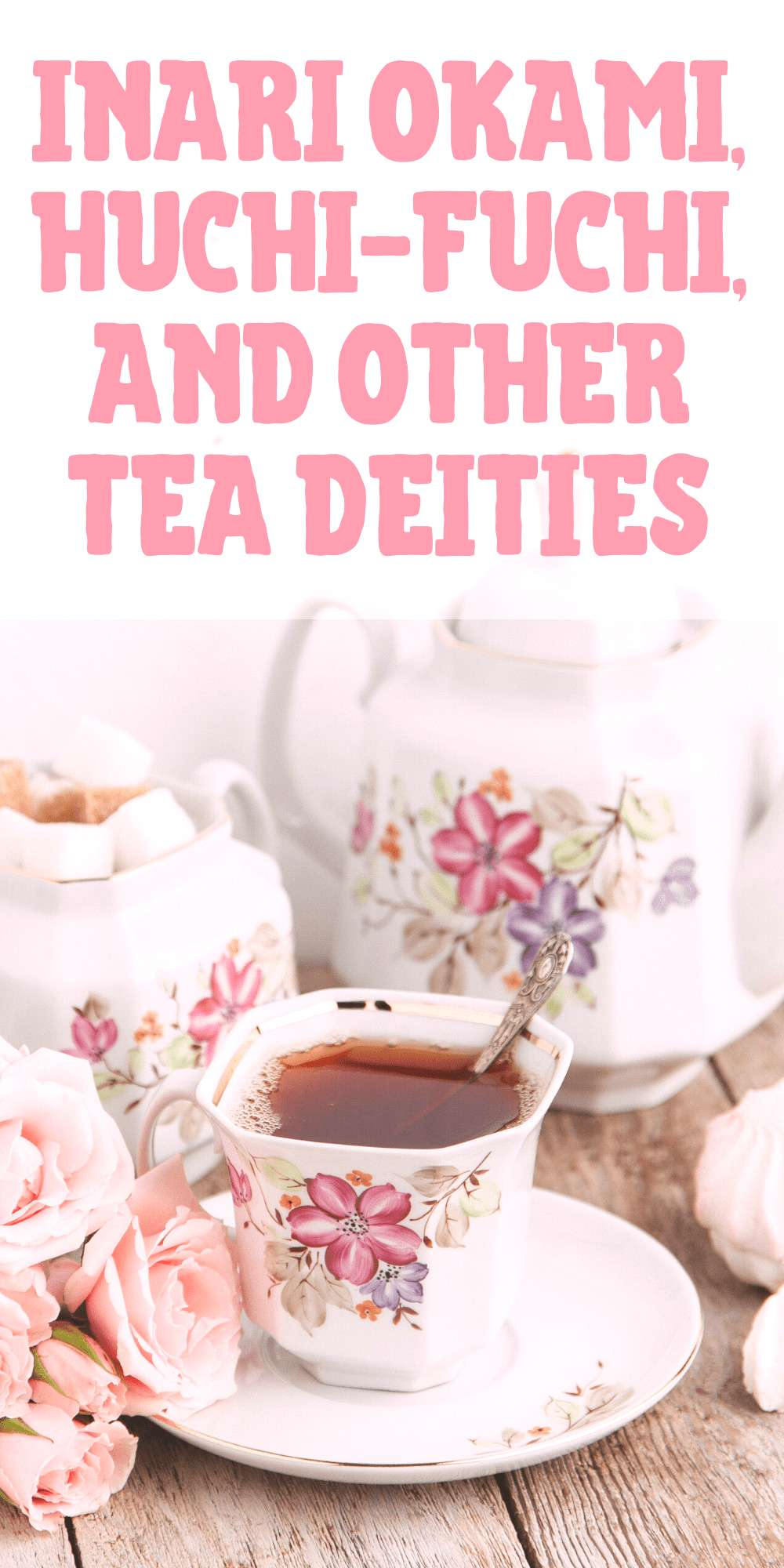 The legendary origins of tea Tea deities. A primer on the myths of tea for witches, Wiccans, and pa