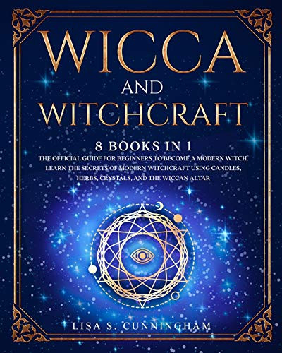 WICCA AND WITCHCRAFT 8 BOOKS IN 1 The Official Guide for