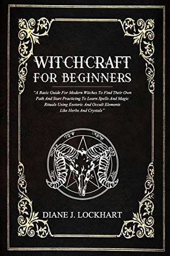 WITCHCRAFT FOR BEGINNERS A Basic Guide For Modern Witches